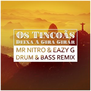 Os Tincoas - Deixa A Gira Girar (Mr Nitro & Eazy G DnB Remix) Free Download